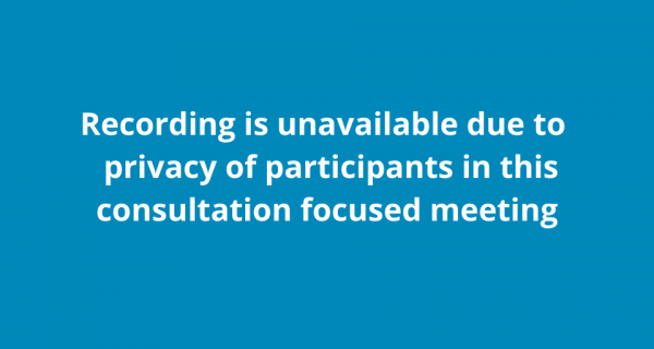 recording-is-unavailble-for-privacy-of-participants-in-this-consultation-focused-meeting